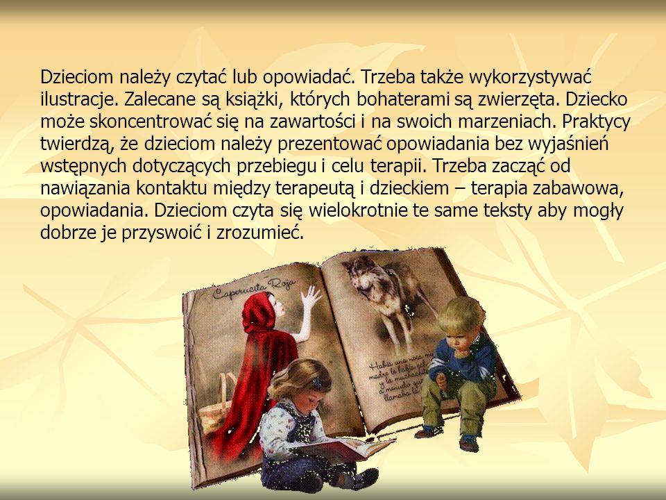 Dzieciom należy czytać lub opowiadać. Trzeba także wykorzystywać ilustracje. Zalecane są książki, których bohaterami są zwierzęta. Dziecko może skonce