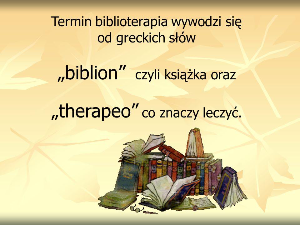 Termin biblioterapia wywodzi się od greckich słów biblion czyli książka oraz therapeo co znaczy leczyć.