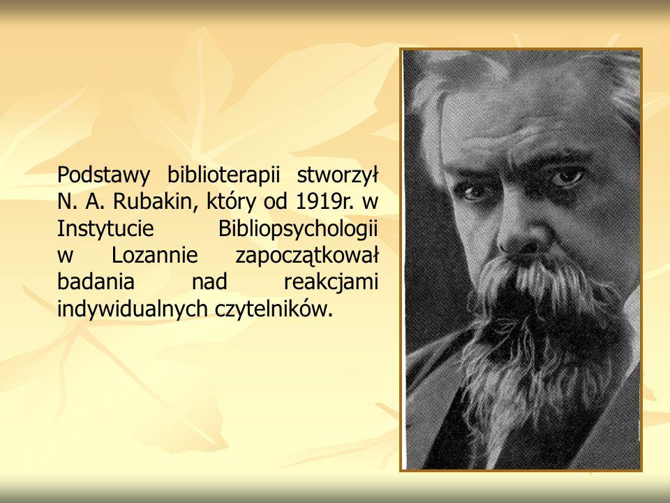 Podstawy biblioterapii stworzył N. A. Rubakin, który od 1919r. w Instytucie Bibliopsychologii w Lozannie zapoczątkował badania nad reakcjami indywidua
