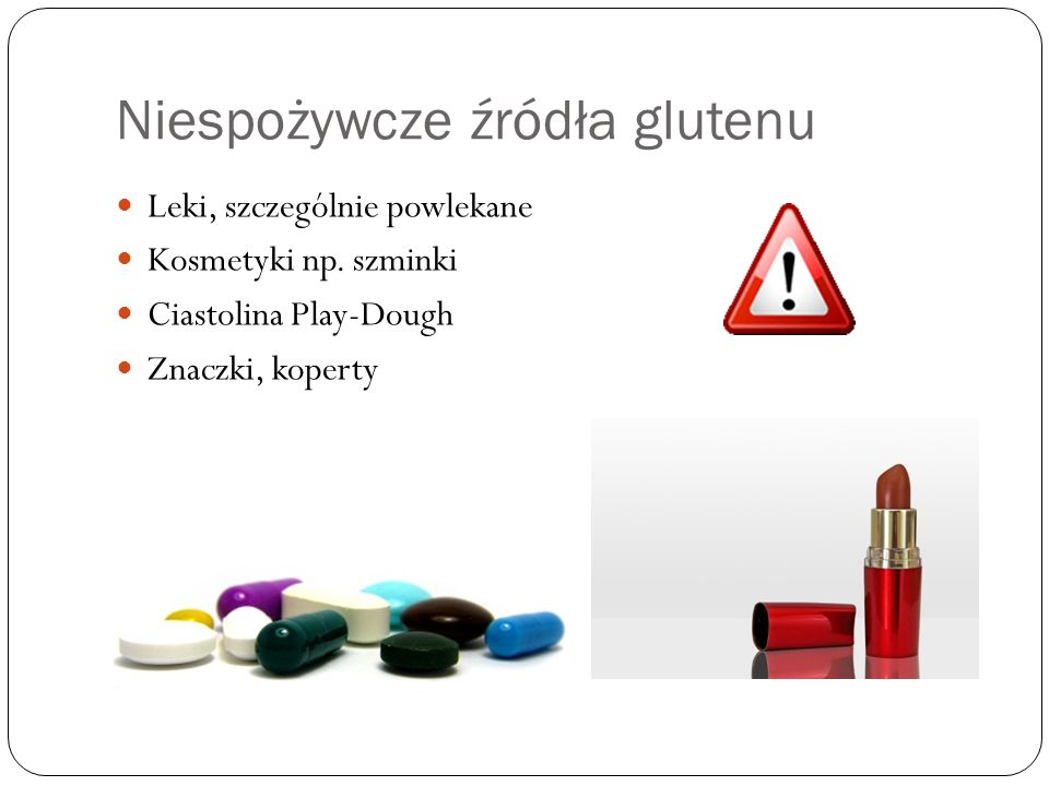 Niespożywcze źródła glutenu Leki, szczególnie powlekane Kosmetyki np. szminki Ciastolina Play-Dough Znaczki, koperty