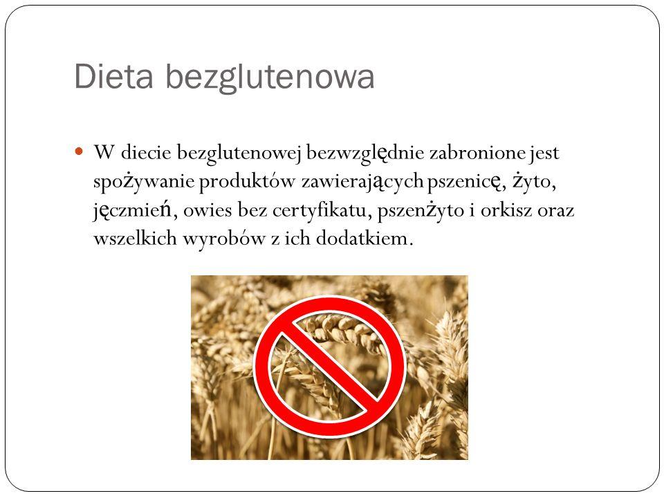 Dieta bezglutenowa W diecie bezglutenowej bezwzgl ę dnie zabronione jest spo ż ywanie produktów zawieraj ą cych pszenic ę, ż yto, j ę czmie ń, owies b