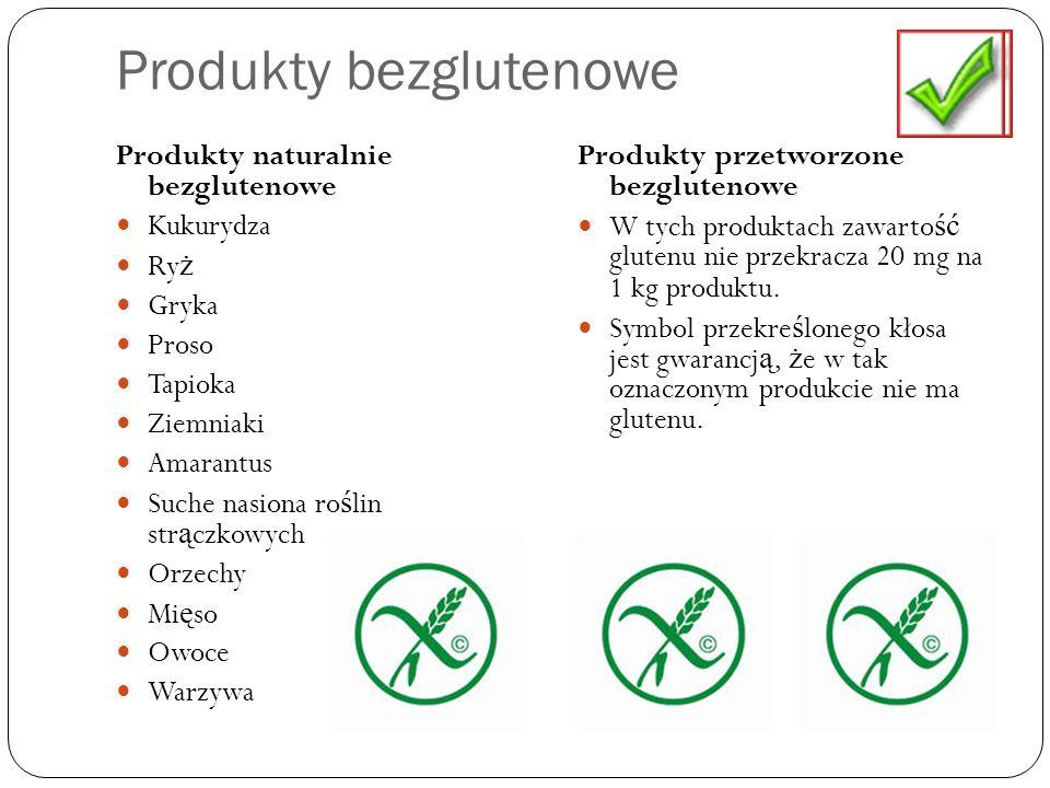 Produkty bezglutenowe Produkty naturalnie bezglutenowe Kukurydza Ry ż Gryka Proso Tapioka Ziemniaki Amarantus Suche nasiona ro ś lin str ą czkowych Or