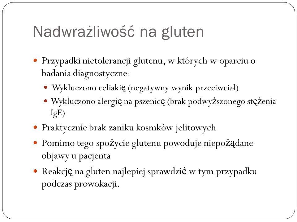 Nadwrażliwość na gluten Przypadki nietolerancji glutenu, w których w oparciu o badania diagnostyczne: Wykluczono celiaki ę (negatywny wynik przeciwcia