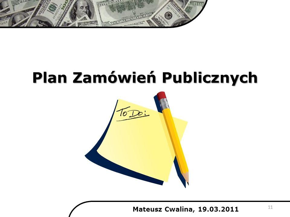 Plan Zamówień Publicznych Mateusz Cwalina, 19.03.2011 11