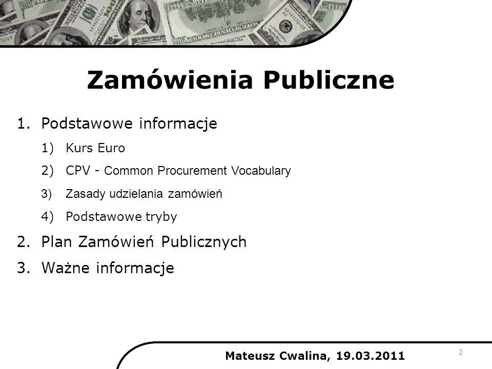 Zamówienia Publiczne 1.Podstawowe informacje 1)Kurs Euro 2)CPV - Common Procurement Vocabulary 3)Zasady udzielania zamówień 4)Podstawowe tryby 2.Plan