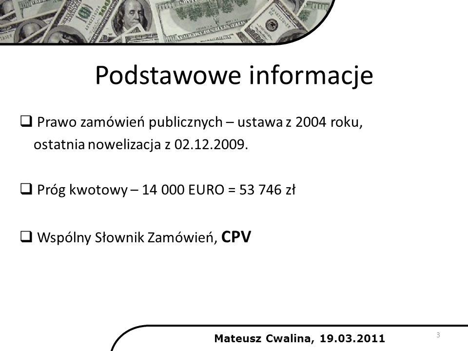 Podstawowe informacje 3 Prawo zamówień publicznych – ustawa z 2004 roku, ostatnia nowelizacja z 02.12.2009. Próg kwotowy – 14 000 EURO = 53 746 zł Wsp