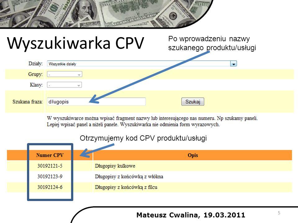Wyszukiwarka CPV 5 Po wprowadzeniu nazwy szukanego produktu/usługi Otrzymujemy kod CPV produktu/usługi Mateusz Cwalina, 19.03.2011