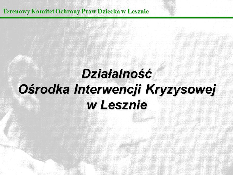 Terenowy Komitet Ochrony Praw Dziecka w Lesznie Działalność Ośrodka Interwencji Kryzysowej w Lesznie