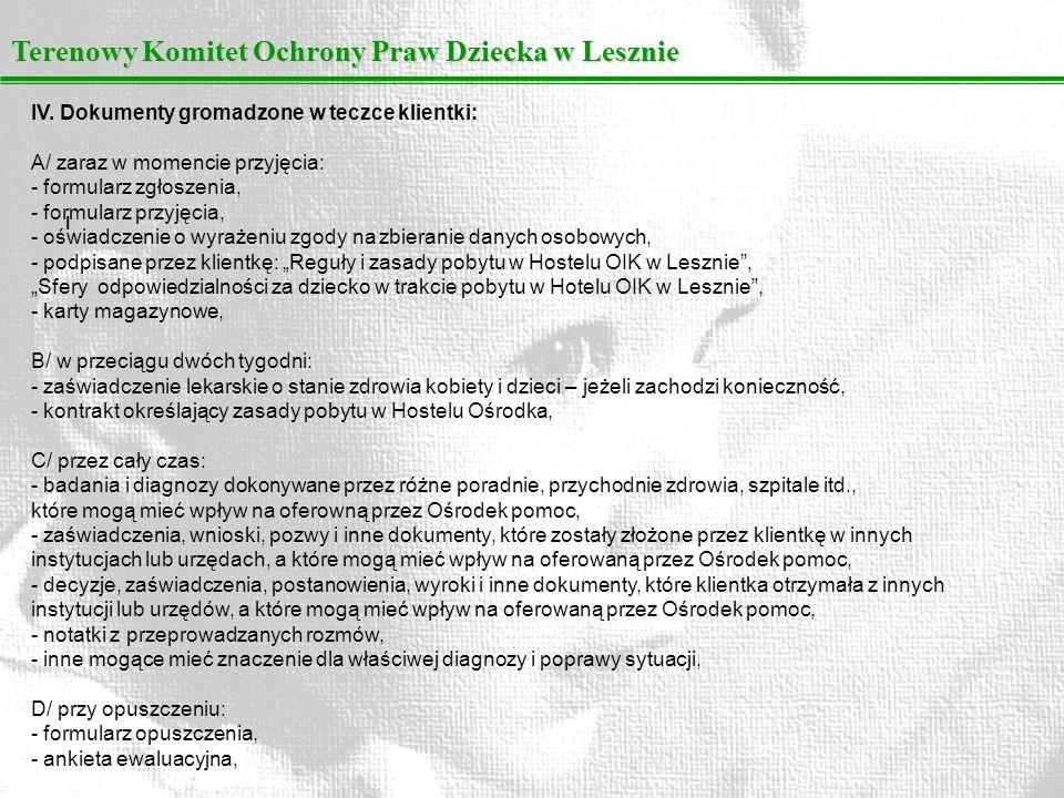 Terenowy Komitet Ochrony Praw Dziecka w Lesznie I IV. Dokumenty gromadzone w teczce klientki: A/ zaraz w momencie przyjęcia: - formularz zgłoszenia, -