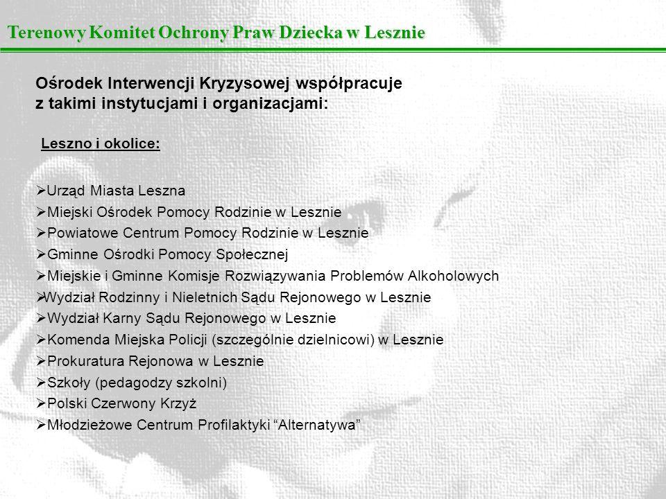 Terenowy Komitet Ochrony Praw Dziecka w Lesznie Ośrodek Interwencji Kryzysowej współpracuje z takimi instytucjami i organizacjami: Urząd Miasta Leszna