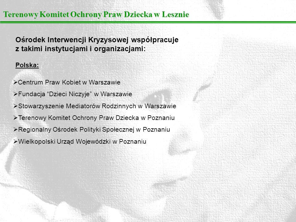 Terenowy Komitet Ochrony Praw Dziecka w Lesznie Ośrodek Interwencji Kryzysowej współpracuje z takimi instytucjami i organizacjami: Centrum Praw Kobiet