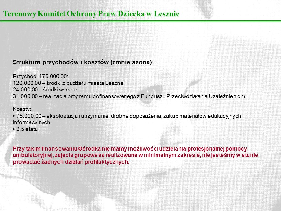 Terenowy Komitet Ochrony Praw Dziecka w Lesznie Struktura przychodów i kosztów (zmniejszona): Przychód 175.000,00: 120.000,00 – środki z budżetu miast