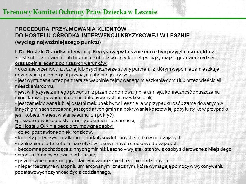 Terenowy Komitet Ochrony Praw Dziecka w Lesznie PROCEDURA PRZYJMOWANIA KLIENTÓW DO HOSTELU OŚRODKA INTERWENCJI KRYZYSOWEJ W LESZNIE (wyciąg najważniej