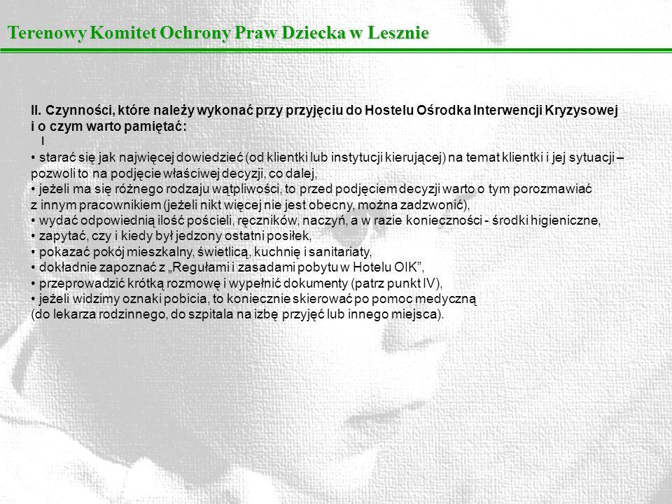 Terenowy Komitet Ochrony Praw Dziecka w Lesznie I II. Czynności, które należy wykonać przy przyjęciu do Hostelu Ośrodka Interwencji Kryzysowej i o czy