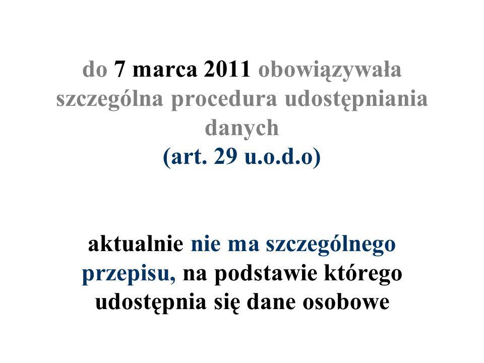 do 7 marca 2011 obowiązywała szczególna procedura udostępniania danych (art. 29 u.o.d.o) aktualnie nie ma szczególnego przepisu, na podstawie którego