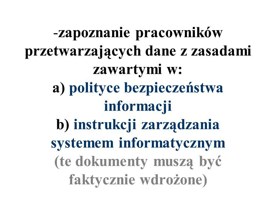 -zapoznanie pracowników przetwarzających dane z zasadami zawartymi w: a) polityce bezpieczeństwa informacji b) instrukcji zarządzania systemem informa
