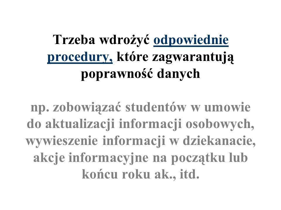 Trzeba wdrożyć odpowiednie procedury, które zagwarantują poprawność danych np. zobowiązać studentów w umowie do aktualizacji informacji osobowych, wyw