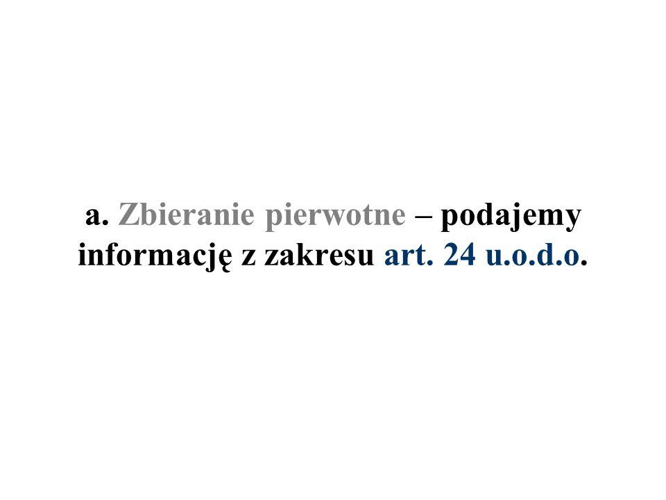 a. Zbieranie pierwotne – podajemy informację z zakresu art. 24 u.o.d.o.