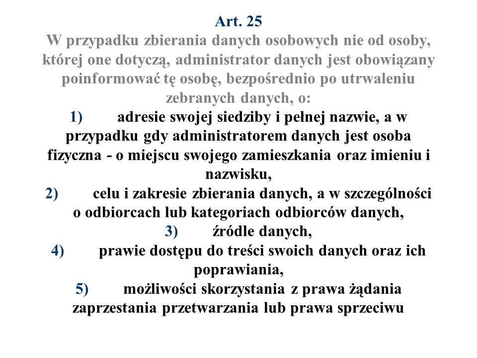 Art. 25 W przypadku zbierania danych osobowych nie od osoby, której one dotyczą, administrator danych jest obowiązany poinformować tę osobę, bezpośred