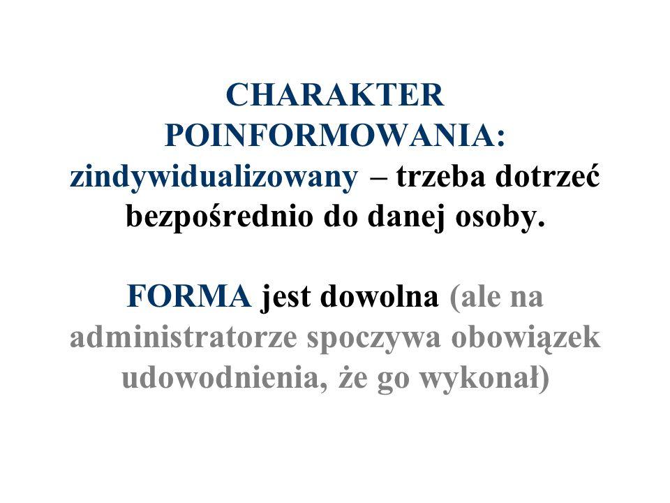 CHARAKTER POINFORMOWANIA: zindywidualizowany – trzeba dotrzeć bezpośrednio do danej osoby. FORMA jest dowolna (ale na administratorze spoczywa obowiąz