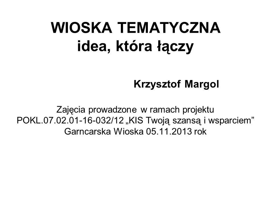 WIOSKA TEMATYCZNA idea, która łączy Krzysztof Margol Zajęcia prowadzone w ramach projektu POKL.07.02.01-16-032/12 KIS Twoją szansą i wsparciem Garncar
