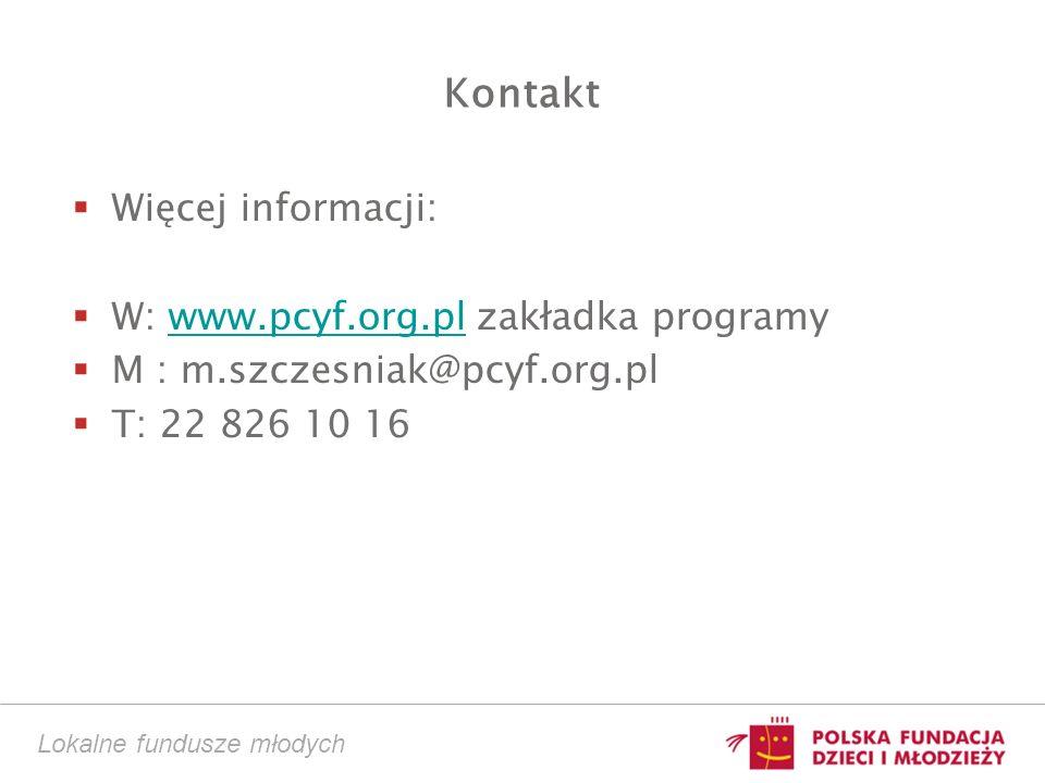 Kontakt Więcej informacji: W: www.pcyf.org.pl zakładka programywww.pcyf.org.pl M : m.szczesniak@pcyf.org.pl T: 22 826 10 16 Lokalne fundusze młodych
