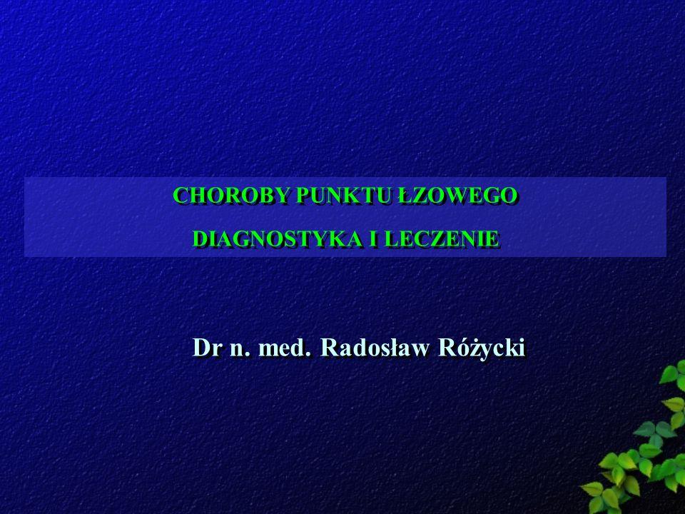 CHOROBY PUNKTU ŁZOWEGO DIAGNOSTYKA I LECZENIE CHOROBY PUNKTU ŁZOWEGO DIAGNOSTYKA I LECZENIE Dr n. med. Radosław Różycki