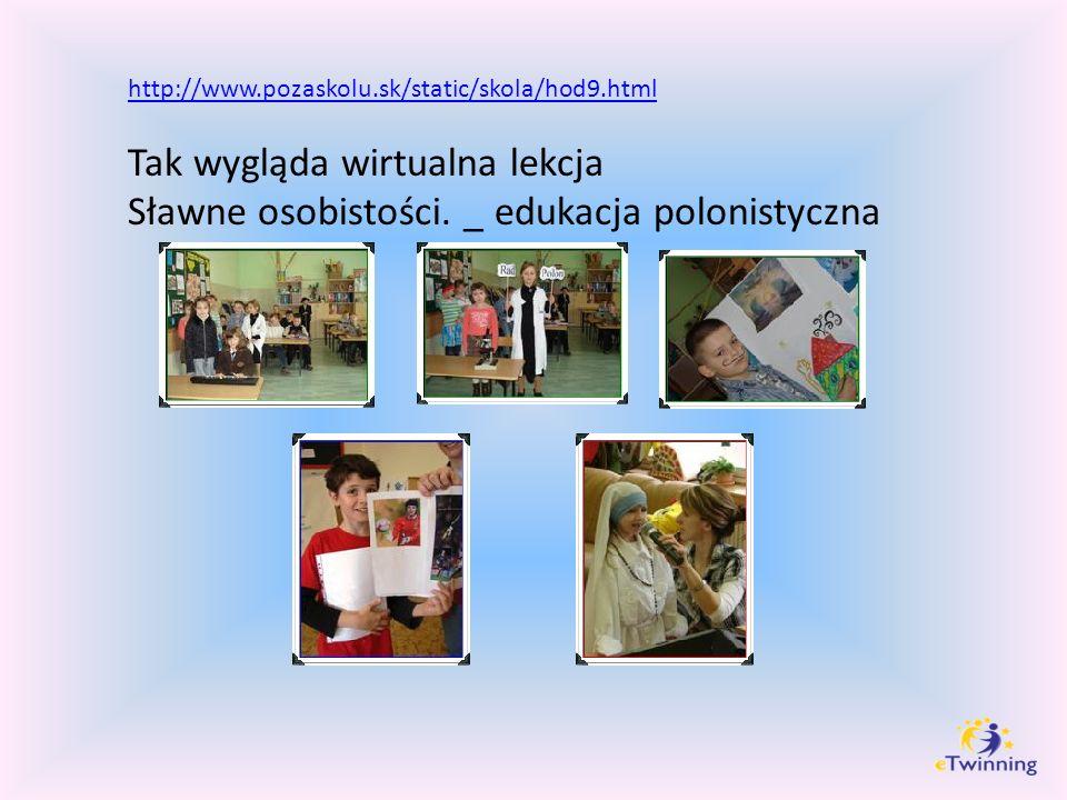 http://www.pozaskolu.sk/static/skola/hod9.html Tak wygląda wirtualna lekcja Sławne osobistości. _ edukacja polonistyczna