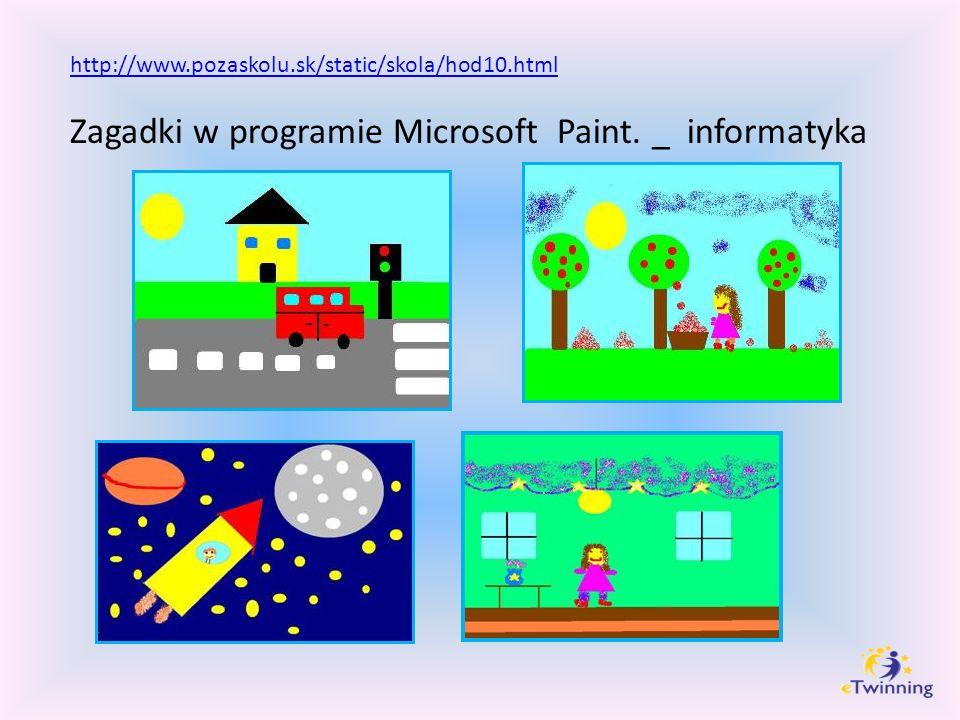 http://www.pozaskolu.sk/static/skola/hod10.html Zagadki w programie Microsoft Paint. _ informatyka