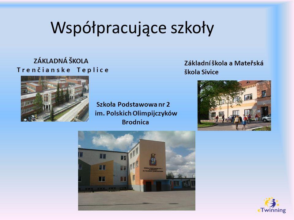 Współpracujące szkoły ZÁKLADNÁ ŠKOLA T r e n č i a n s k e T e p l i c e Základní škola a Mateřská škola Sivice Szkoła Podstawowa nr 2 im. Polskich Ol