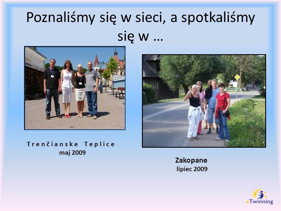 Poznaliśmy się w sieci, a spotkaliśmy się w … T r e n č i a n s k e T e p l i c e maj 2009 Zakopane lipiec 2009