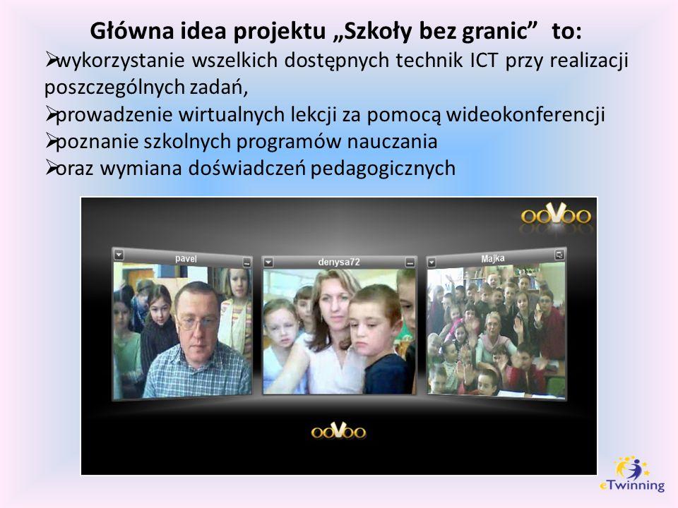 Główna idea projektu Szkoły bez granic to: wykorzystanie wszelkich dostępnych technik ICT przy realizacji poszczególnych zadań, prowadzenie wirtualnyc