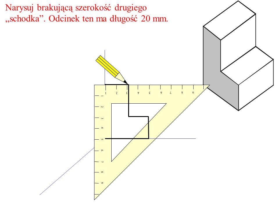 Narysuj brakującą szerokość drugiego schodka. Odcinek ten ma długość 20 mm. 1 2 3 4 5 6 7 8 9 9 8 7 6 5 4 3 2 1