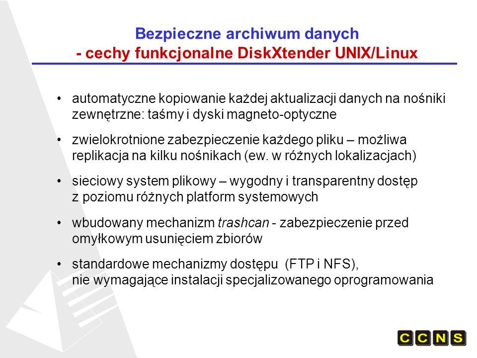 Bezpieczne archiwum danych - cechy funkcjonalne DiskXtender UNIX/Linux automatyczne kopiowanie każdej aktualizacji danych na nośniki zewnętrzne: taśmy i dyski magneto-optyczne zwielokrotnione zabezpieczenie każdego pliku – możliwa replikacja na kilku nośnikach (ew.