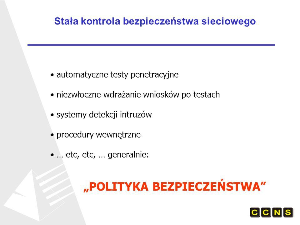 Stała kontrola bezpieczeństwa sieciowego automatyczne testy penetracyjne niezwłoczne wdrażanie wniosków po testach systemy detekcji intruzów procedury wewnętrzne … etc, etc, … generalnie: POLITYKA BEZPIECZEŃSTWA