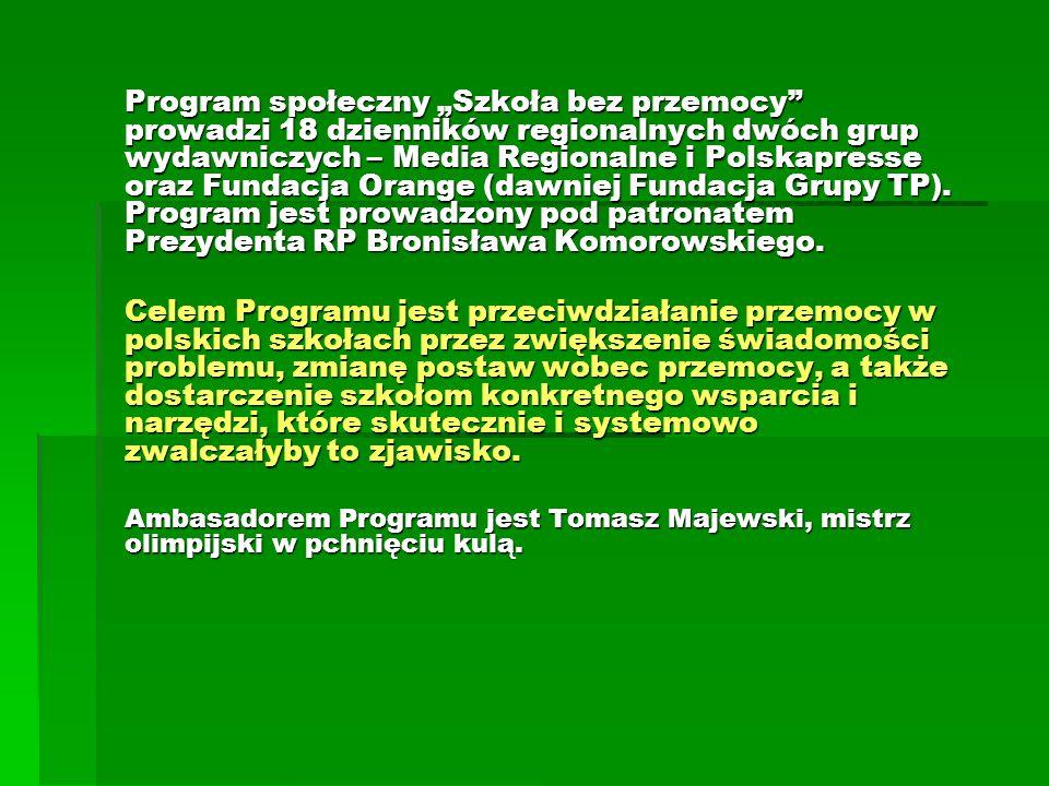 Program społeczny Szkoła bez przemocy prowadzi 18 dzienników regionalnych dwóch grup wydawniczych – Media Regionalne i Polskapresse oraz Fundacja Orange (dawniej Fundacja Grupy TP).