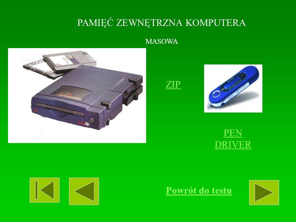 PAMIĘĆ ZEWNĘTRZNA KOMPUTERA MASOWA DVD-ROM STACJA DYSKÓW ELASTYCZNYCH Powrót do testu