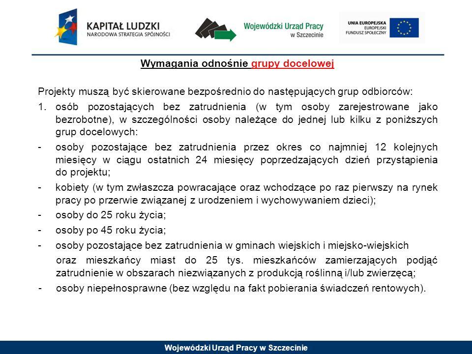 Wojewódzki Urząd Pracy w Szczecinie Wymagania odnośnie grupy docelowej Projekty muszą być skierowane bezpośrednio do następujących grup odbiorców: 1.
