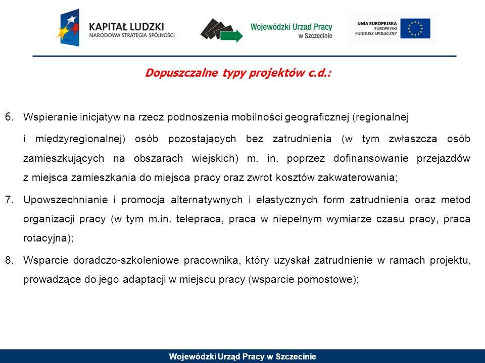 Wojewódzki Urząd Pracy w Szczecinie Dopuszczalne typy projektów c.d.: 6.