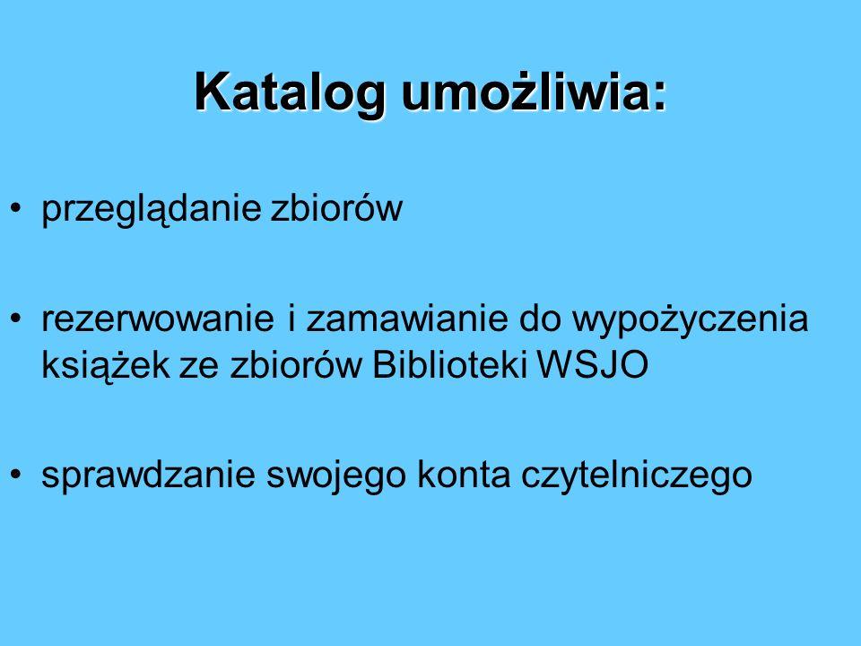 Wszystkie pozycje znajdujące się w Bibliotece Wyższej Szkoły Języków Obcych są skatalogowane w katalogu komputerowym (w systemie SOWA) dostępnym w int