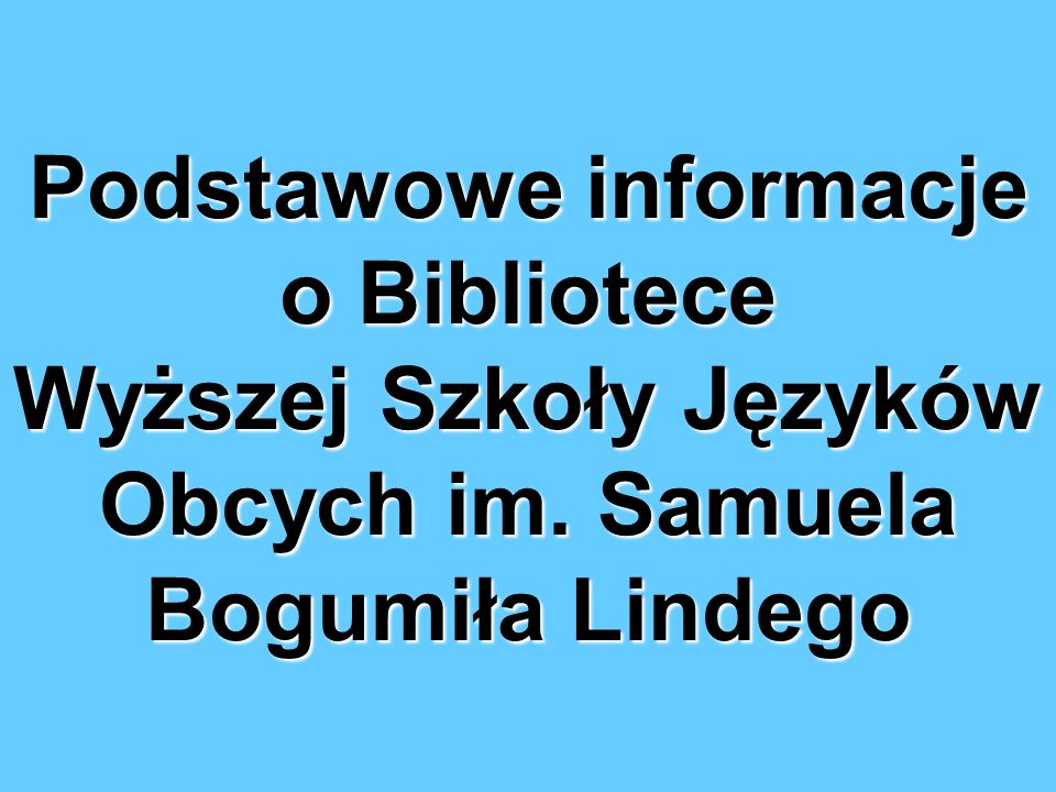 Podstawowe informacje o Bibliotece Wyższej Szkoły Języków Obcych im. Samuela Bogumiła Lindego