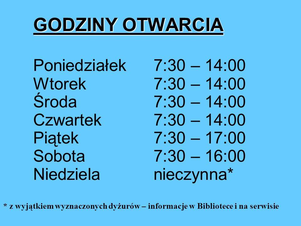 GODZINY OTWARCIA GODZINY OTWARCIA Poniedziałek7:30 – 14:00 Wtorek7:30 – 14:00 Środa7:30 – 14:00 Czwartek7:30 – 14:00 Piątek7:30 – 17:00 Sobota7:30 – 16:00 Niedzielanieczynna* * z wyjątkiem wyznaczonych dyżurów – informacje w Bibliotece i na serwisie