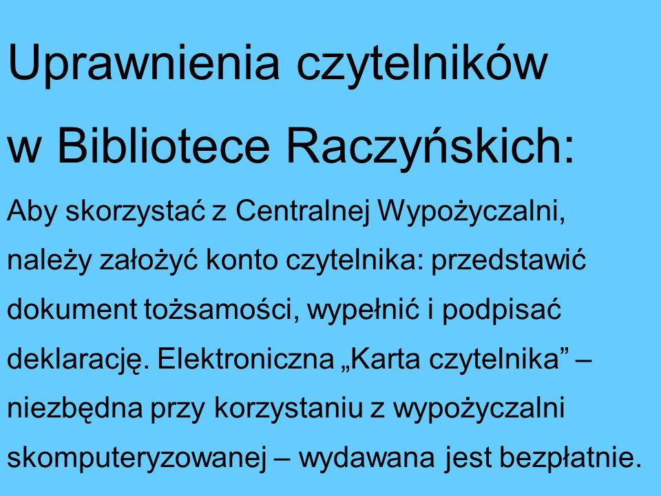 Biblioteka Raczyńskich Kontakt: Ul. Św. Marcin 65 Telefon: 061 853 66 55 Strona www: www.bracz.edu.pl Godziny otwarcia: Katalogi: codziennie od ponied