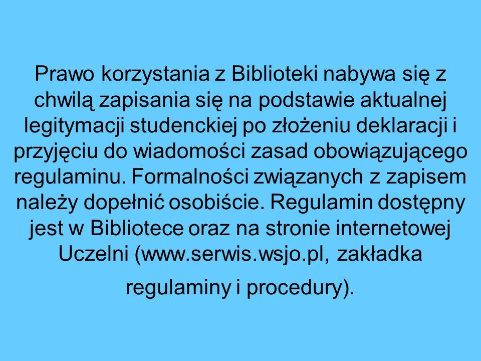 Prawo korzystania z Biblioteki nabywa się z chwilą zapisania się na podstawie aktualnej legitymacji studenckiej po złożeniu deklaracji i przyjęciu do wiadomości zasad obowiązującego regulaminu.