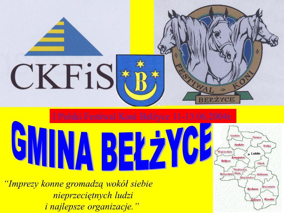 I Polski Festiwal Koni Bełżyce 11-13.06.2004r. Imprezy konne gromadzą wokół siebie nieprzeciętnych ludzi i najlepsze organizacje.