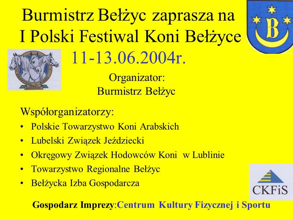 Burmistrz Bełżyc zaprasza na I Polski Festiwal Koni Bełżyce 11-13.06.2004r. Organizator: Burmistrz Bełżyc Współorganizatorzy: Polskie Towarzystwo Koni