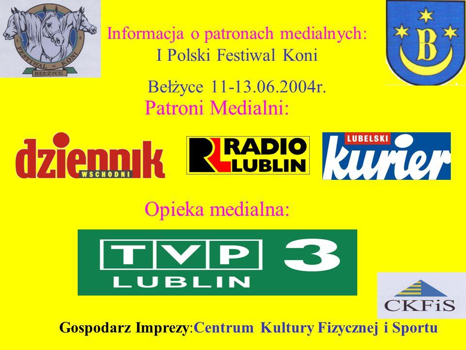 Informacja o patronach medialnych: I Polski Festiwal Koni Bełżyce 11-13.06.2004r. Opieka medialna: Patroni Medialni: Gospodarz Imprezy:Centrum Kultury