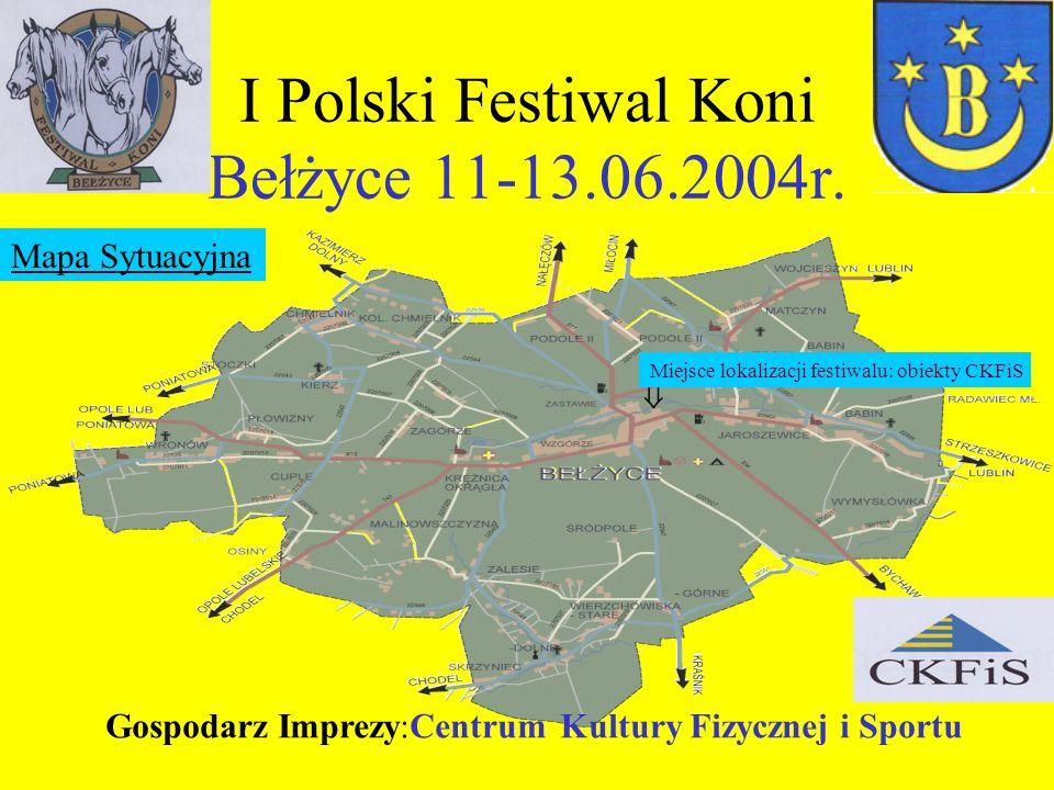 I Polski Festiwal Koni Bełżyce 11-13.06.2004r. Gospodarz Imprezy:Centrum Kultury Fizycznej i Sportu Miejsce lokalizacji festiwalu: obiekty CKFiS Mapa