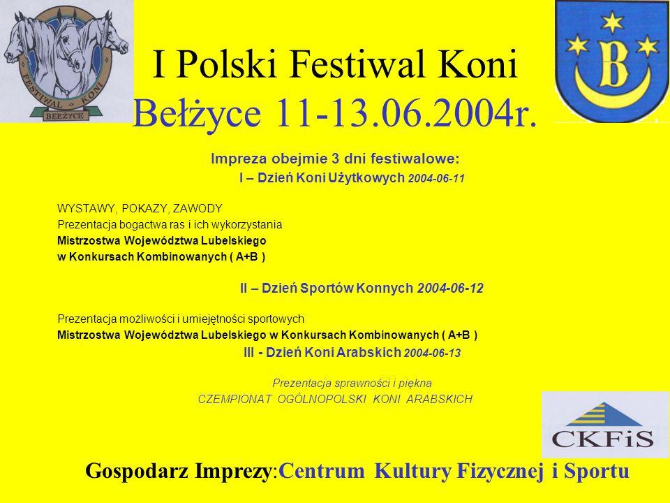 I Polski Festiwal Koni Bełżyce 11-13.06.2004r. Impreza obejmie 3 dni festiwalowe: I – Dzień Koni Użytkowych 2004-06-11 WYSTAWY, POKAZY, ZAWODY Prezent