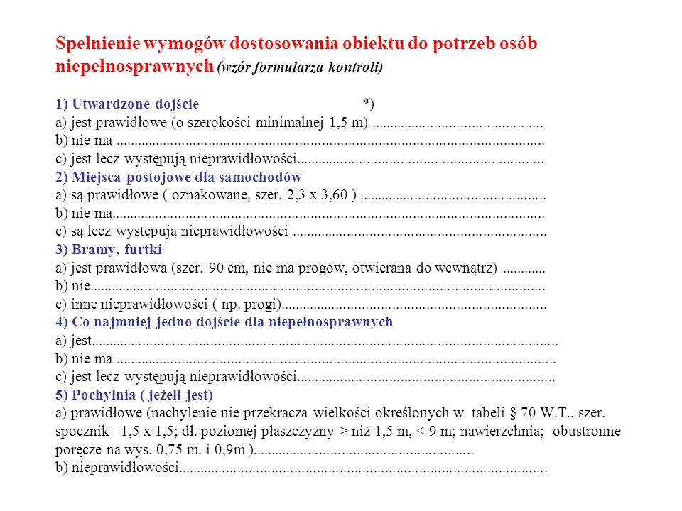 Spełnienie wymogów dostosowania obiektu do potrzeb osób niepełnosprawnych (c.d.) 6) Drzwi wejściowe do budynku (co najmniej 1 dostępne ) a) są prawidłowe (90 cm)......................................................................................
